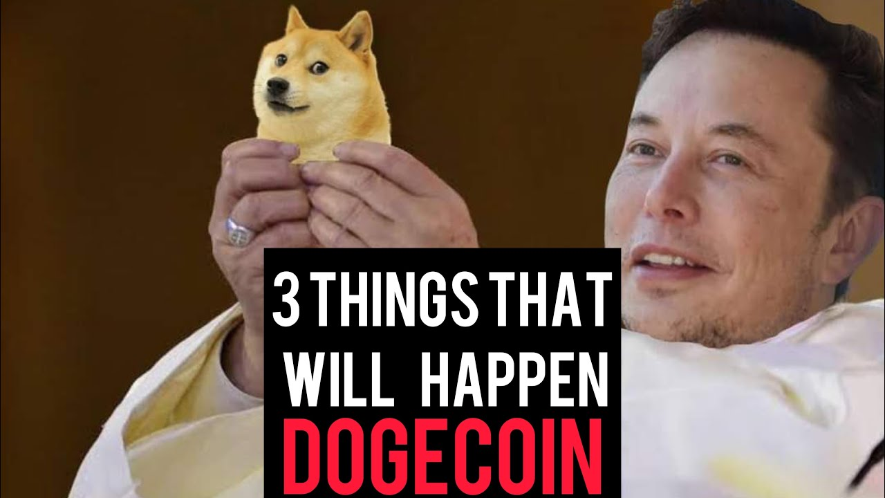 🚨3 THINGS THAT WILL HAPPEN TO DOGECOIN NEXT 🚨 ELON MUSK ...